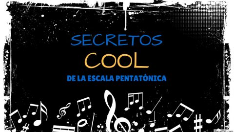 Secretos COOL de la escala pentatónica